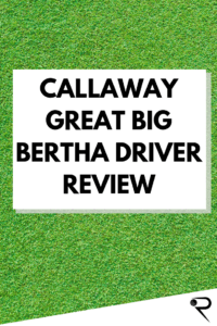Callaway Great Big Bertha Driver Review Main Image