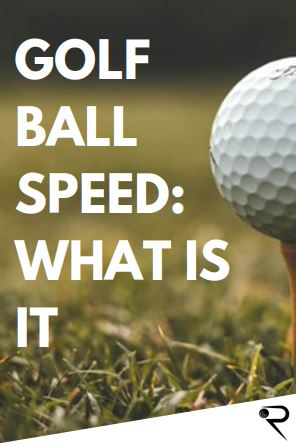 Golf Ball Speed: Everything You Need To Know [2020 Guide]