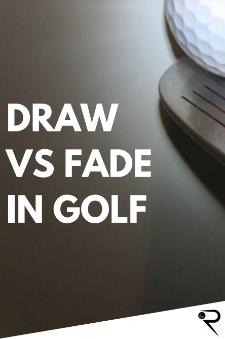 Draw Vs Fade In Golf [Which One Is Best?]