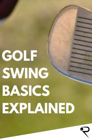 Golf Swing Basics: The Fundamentals [Complete How To Guide]