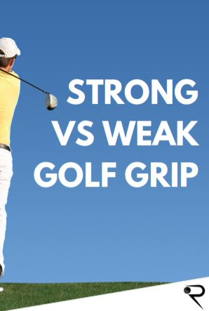 Strong Vs Weak Golf Grip [What's The Difference?]