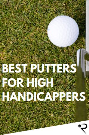 Best Putters For High Handicappers & Beginners [Top Picks For 2021!]