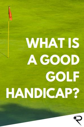 What Is A Good Golf Handicap? [Complete Guide]
