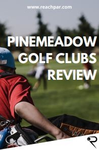 Pinemeadow Golf Clubs Review [2021 PGX Pros & Cons]